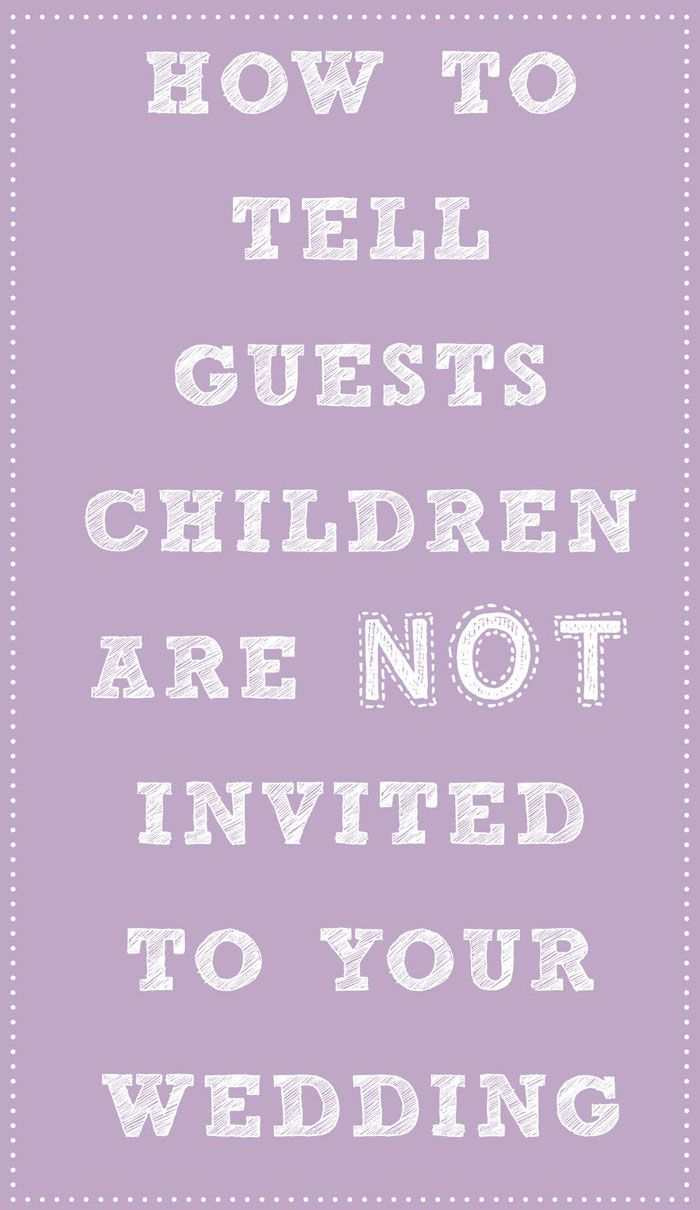 How To Tell Guests Children Arent Invited Your Wedding