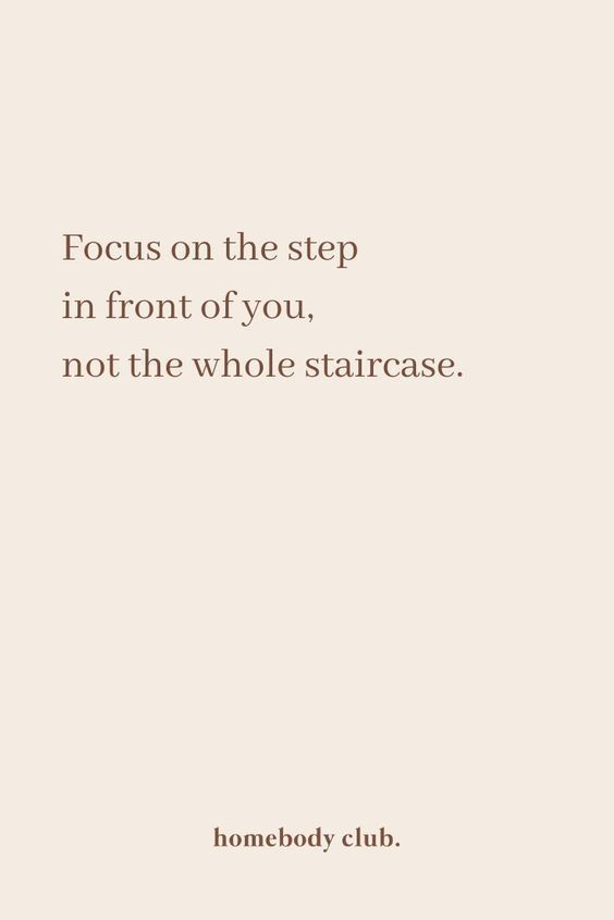 Focus on the step in front of you