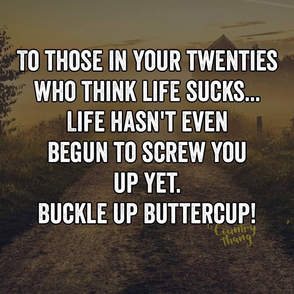 Life Sucks Quotes To Those In Your Twenties Who Think Life Sucks.life Hasn't Even