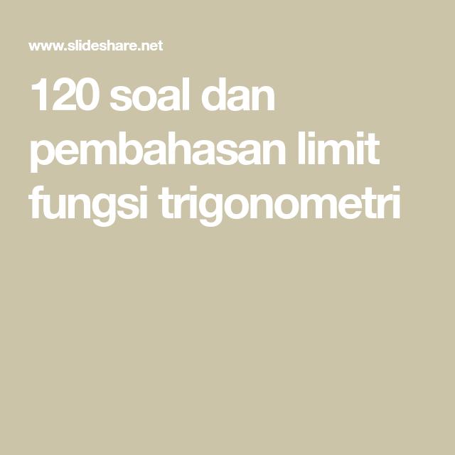 120 Soal Dan Pembahasan Limit Fungsi Trigonometri Dan Limits Nilai