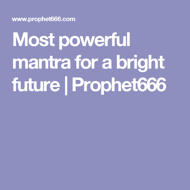Most powerful mantra for a bright future | Prophet666