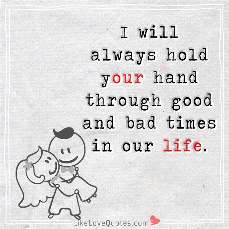 I Will Always Hold Your Hand Through Good And Bad Times In Our