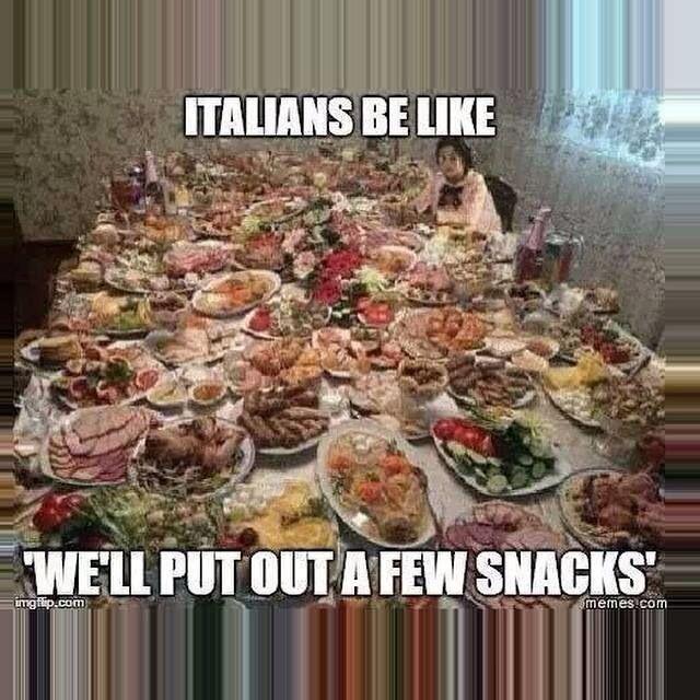 Italians Be Like We'll Put Out A Few Snacks