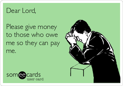 Dear Lord Please Give Money To Those Who Owe Me So They Can Pay Me