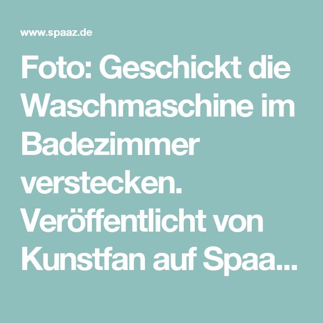 Foto: Geschickt die Waschmaschine im Badezimmer verstecken. Veröffentlicht von Kunstfan auf Spaaz.de