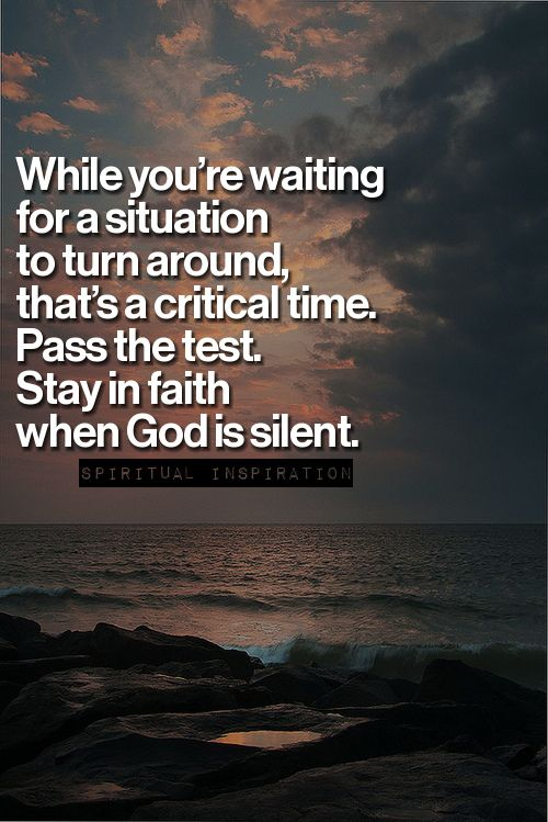 Pass The Test Stay In Faith When God Is Silent Wise Words And