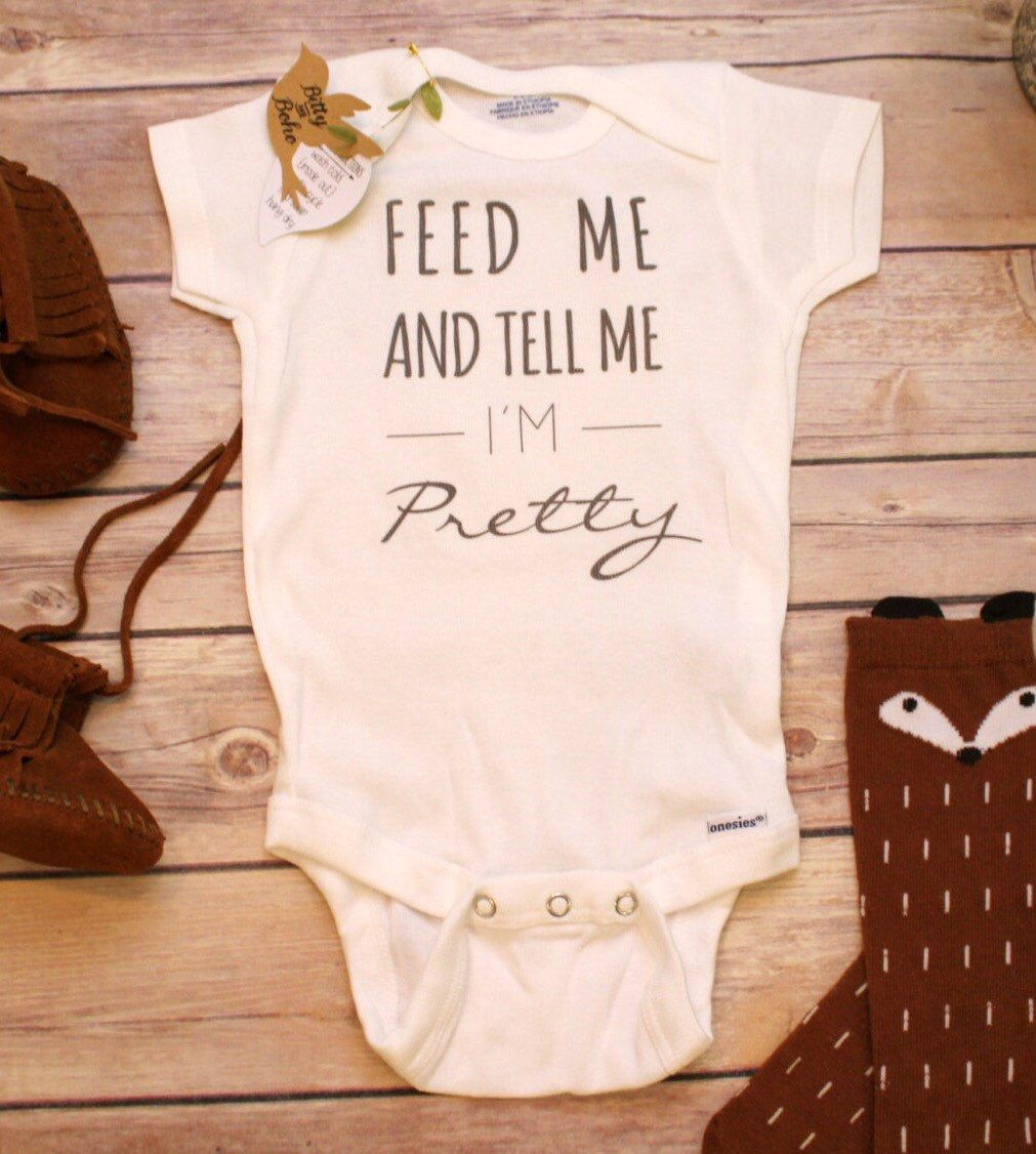 Feed Me And Tell Me I 39 M Pretty Baby Onesie Funny Baby