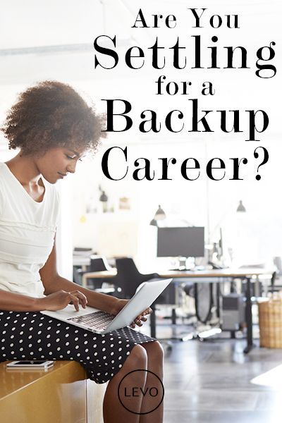 Are You Settling For A Backup Career The Working Life Pinterest