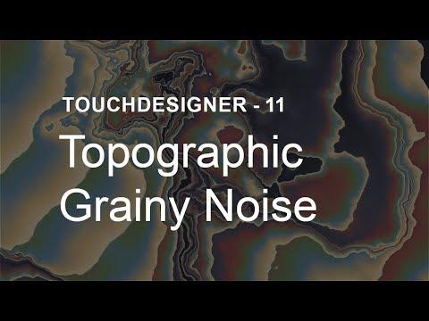 47) Topographic Grainy Noise – TouchDesigner Tutorial 11