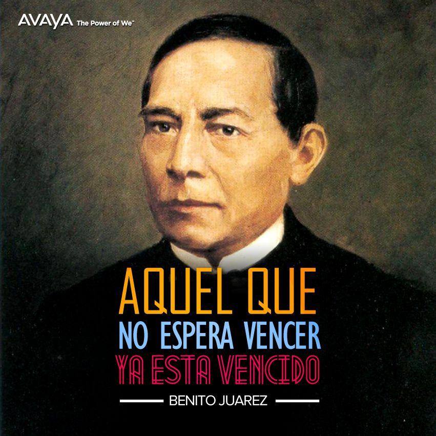Aquel que no espera vencer ya esta vencido  Benito Juárez @Avaya_Mexico