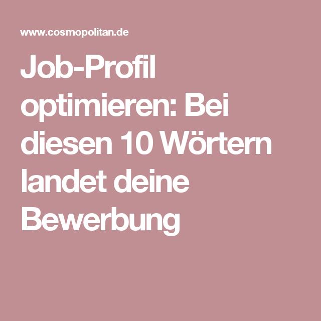 Job Profil Optimieren Bei Diesen 10 Wortern Landet Deine Bewerbung Eher Auf Dem Absagen Stapel Cosmopolitan Bewerbung Job Bewerbung Anschreiben