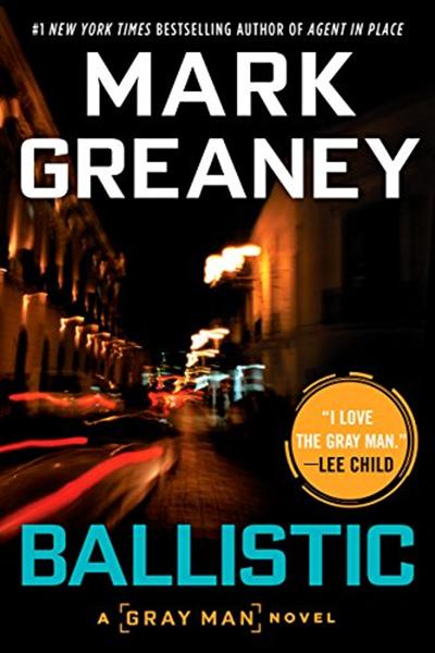 Ballistic Gray Man By Mark Greaney Berkley Novels Ballistics Book Community