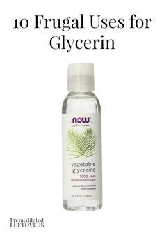 10 Frugal Uses For Glycerin Glycerine Uses Natural Beauty Treatments Health And Beauty Tips