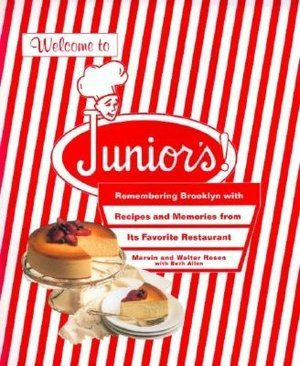 Welcome to Junior's!: Remembering Brooklyn With Recipes And Memories From Its Favorite Restaurant