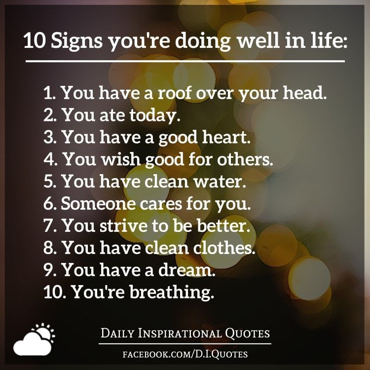 10 Signs You Re Doing Well In Life 1 You Have A Roof Over Your Head 2 You Ate Today 3 You Have A Goo Life Quotes Inspirational Quotes Inspirational Words