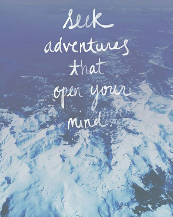 Seek Adventures That Open Your Mind Adventure Quotes Words Travel Quotes