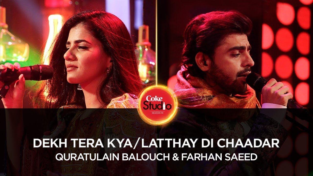 Quratulain Balouch & Farhan Saeed, Dekh Tera Kya/Latthay Di