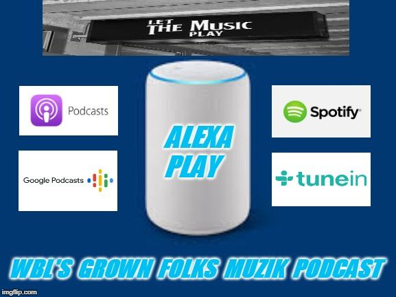 "WBL's ""Grown Folks Muzik"" podcast can now be accessed on"