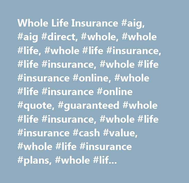 Whole Life Insurance Online Quote Delectable Whole Life Insurance Aig Aig Direct Whole Whole Life