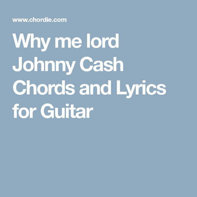 Why me lord Johnny Cash Chords and Lyrics for Guitar | Music ...