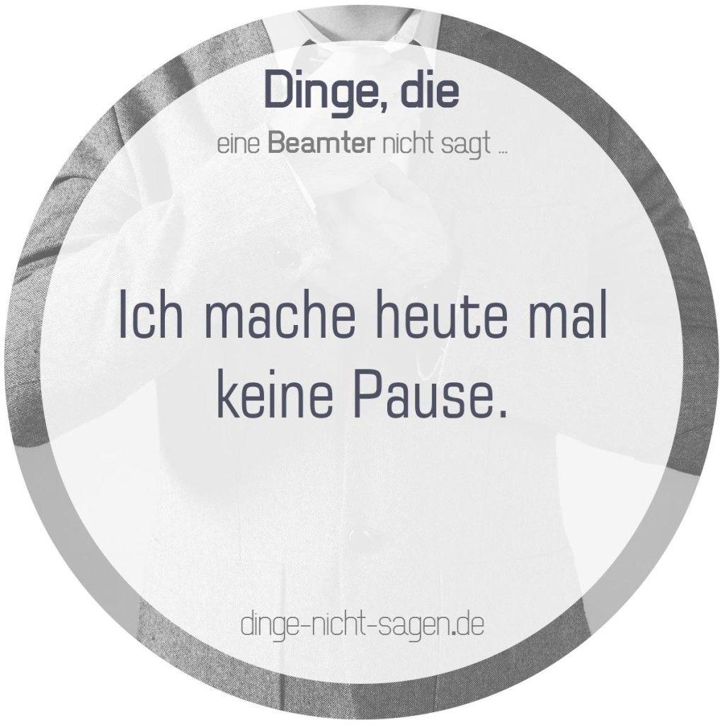 Ich mache heute mal keine Pause.  Mehr Sprüche: www.dinge-nicht-sagen.de  #arbeit #pause #beamter