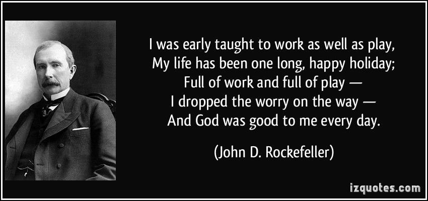 Jd Rockefeller Quote Work Play Holiday God Was Good To Me Every