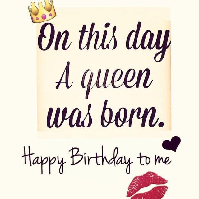 Yup I'm the queen! | Birthday wishes | Happy birthday quotes