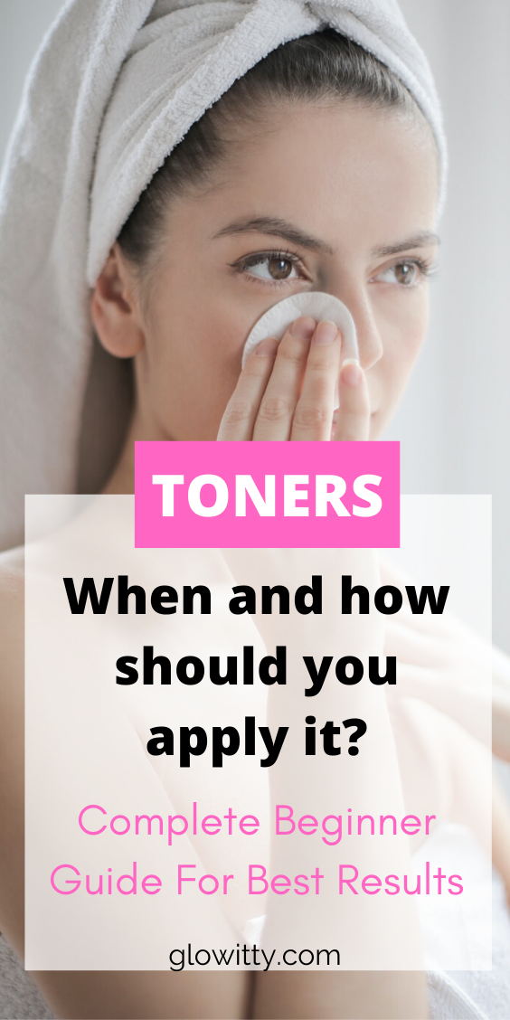 When And How To You Use Toner How To Apply Toner When To Use Toner Skin Care Toner Products