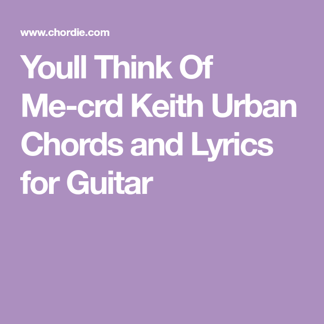 Youll Think Of Me-crd Keith Urban Chords and Lyrics for Guitar ...