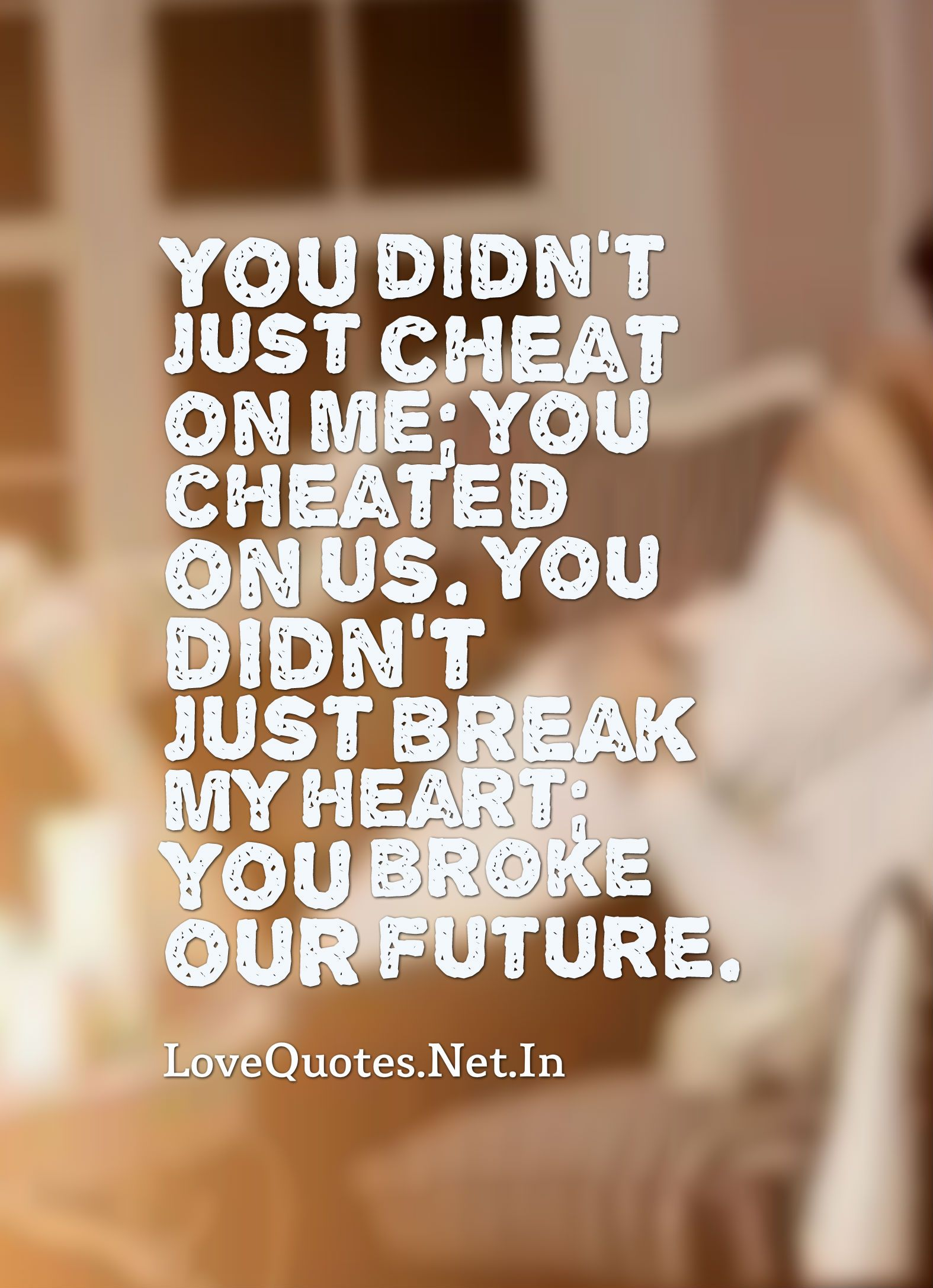 You Didnt Just Cheat On Me You Cheated On Us You Didnt Just
