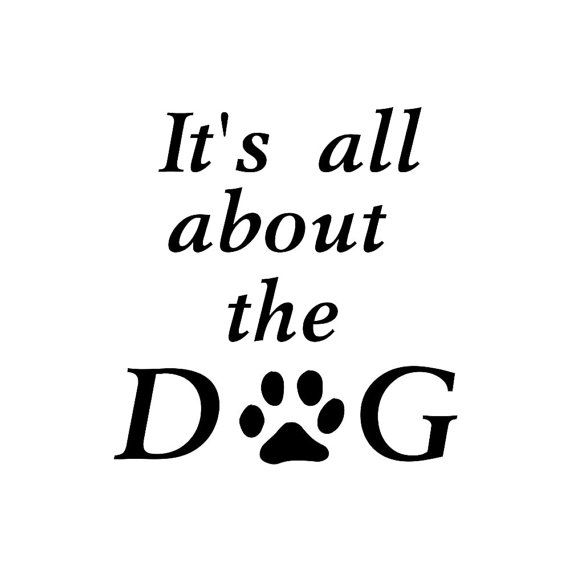 It S All About The Dog Wall Decal Vinyl Dog Quote Dog Quotes
