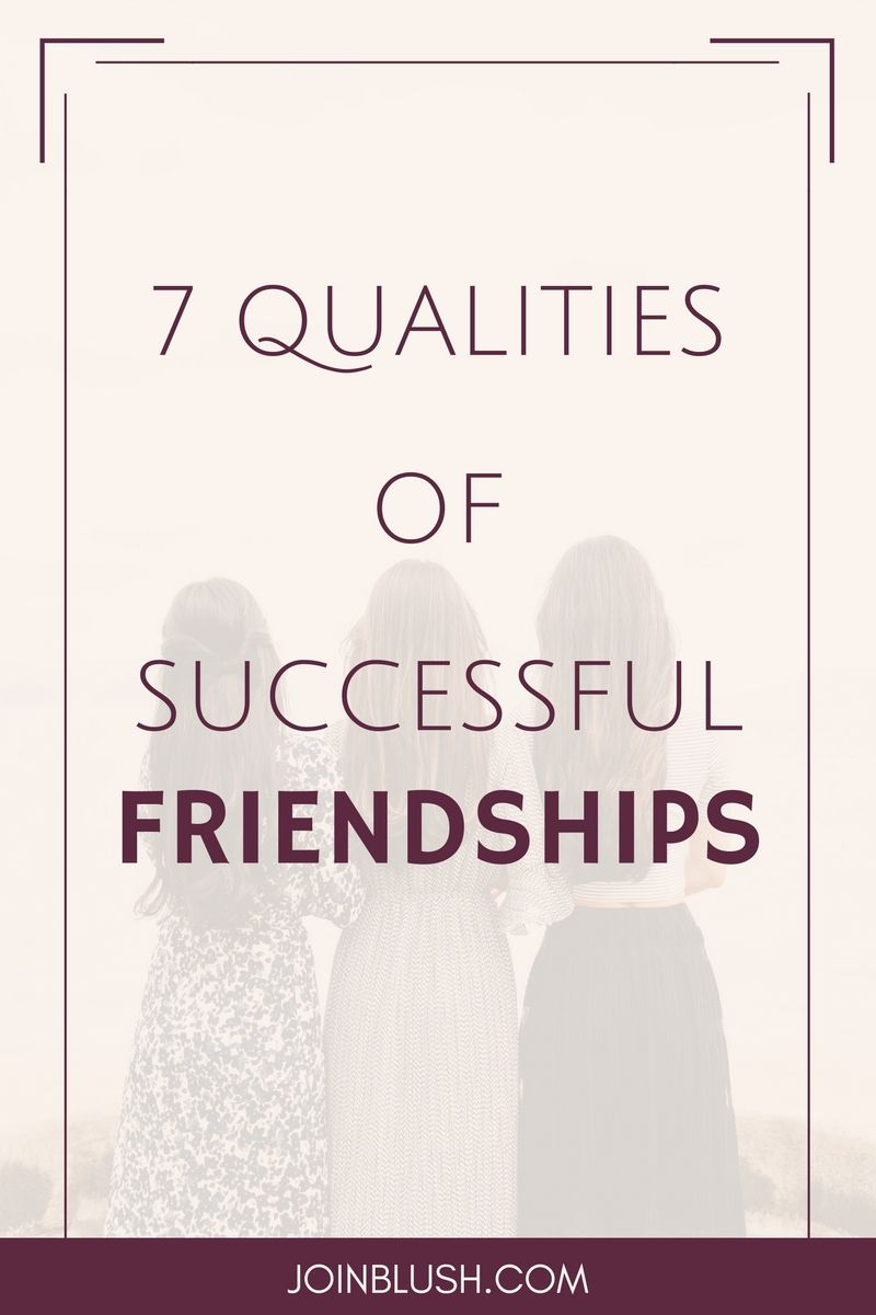 Quotes About Lasting Friendship 7 Qualities Of A Successful Friendship  Blush  Friendship