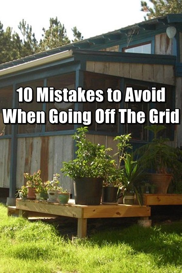 10 Mistakes To Avoid When Going Off The Grid Shtfpreparedness Going Off The Grid Off The Grid Off Grid Survival