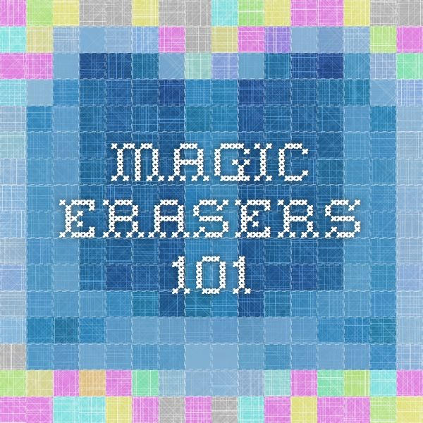 Magic Erasers 101