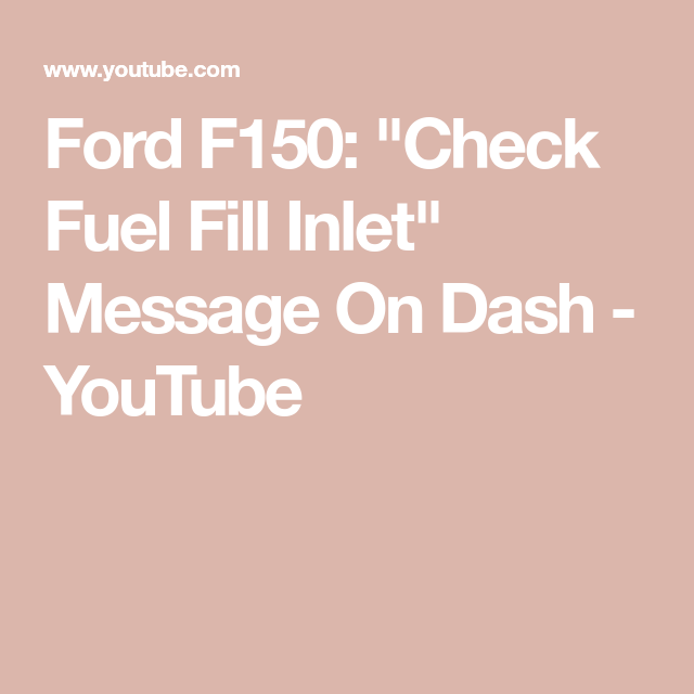 Check Fuel Fill Inlet >> Ford F150 Check Fuel Fill Inlet Message On Dash Youtube