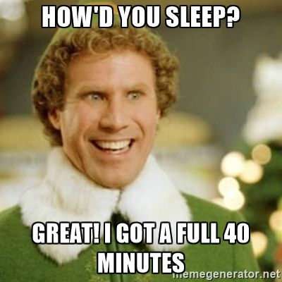 Buddy the Elf - How'd you sleep? Great! I got a full 40 minutes | Christmas  memes funny, Running memes, Buddy the elf
