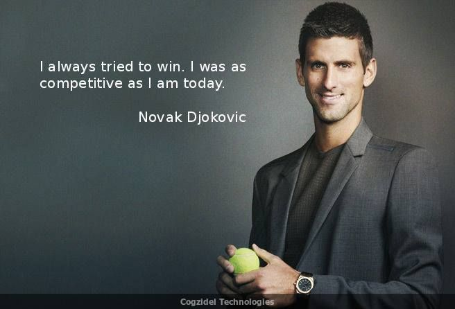 Quote Of The Day I Always Tried To Win I Was As Competitive As I Am Today Novak Djokovic A Serbian Tennis Player Co Novak Djokovic Tennis Quotes Tennis