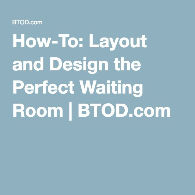 How to layout and design the perfect waiting room btod com