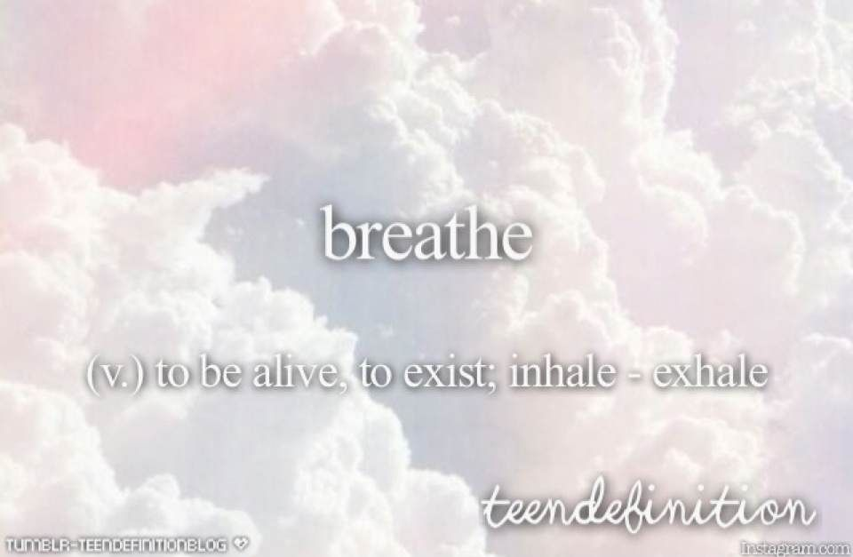 Breathe: To Be Alive, To Exist; Inhale   Exhale