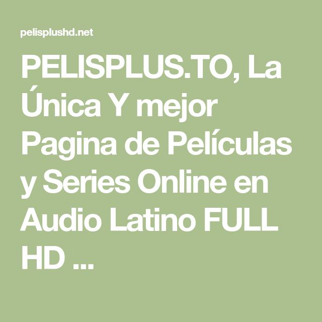 Pelisplus To La Unica Y Mejor Pagina De Peliculas Y Series Online En Audio Latino Full Hd En 2021 Paginas De Peliculas Peliculas Mejores Paginas