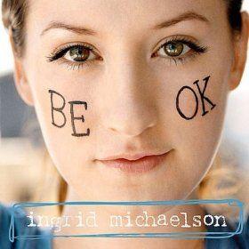 Amazon com: Be Ok: Ingrid Michaelson: MP3 Downloads