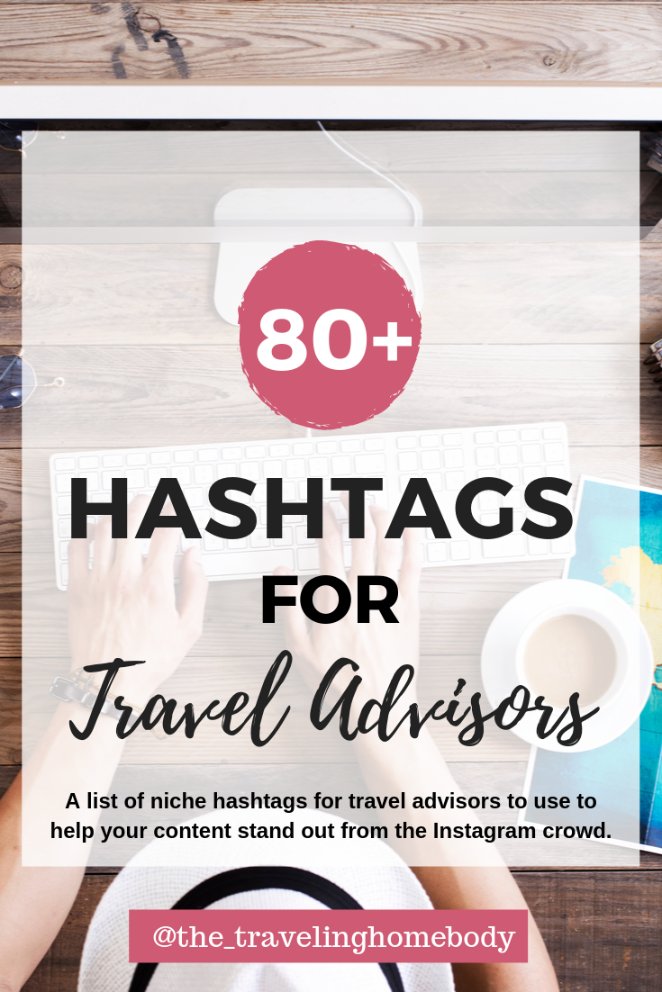 Travel Hashtags 80 Niche Hashtags For Travel Advisors And Travel Bloggers Trip Advisor Travel Hashtags Traveling By Yourself