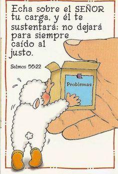 Salmos 55:22 Echa sobre Jehová tu carga, y él te sustentará; No dejará para…
