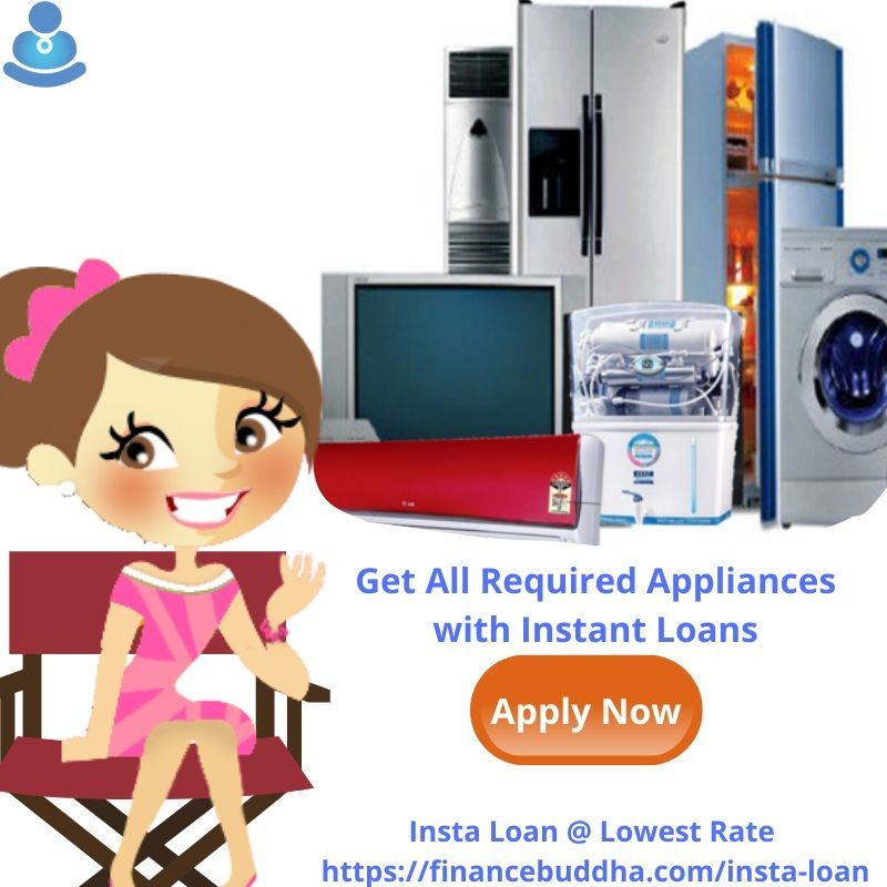 Get Appliances with instant loan. Finance Buddha Provides