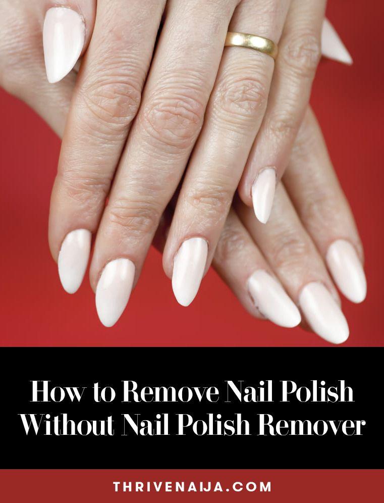5 Ways To Remove Nail Polish Without Nail Polish Remover Acrylic Nails Too Nail Polish Remove Acrylic Nails Almond Acrylic Nails