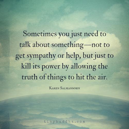 Sometimes You Just Need to Talk - Tiny Buddha