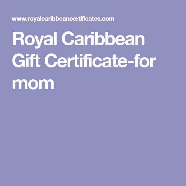Royal Caribbean Gift Certificate For Mom