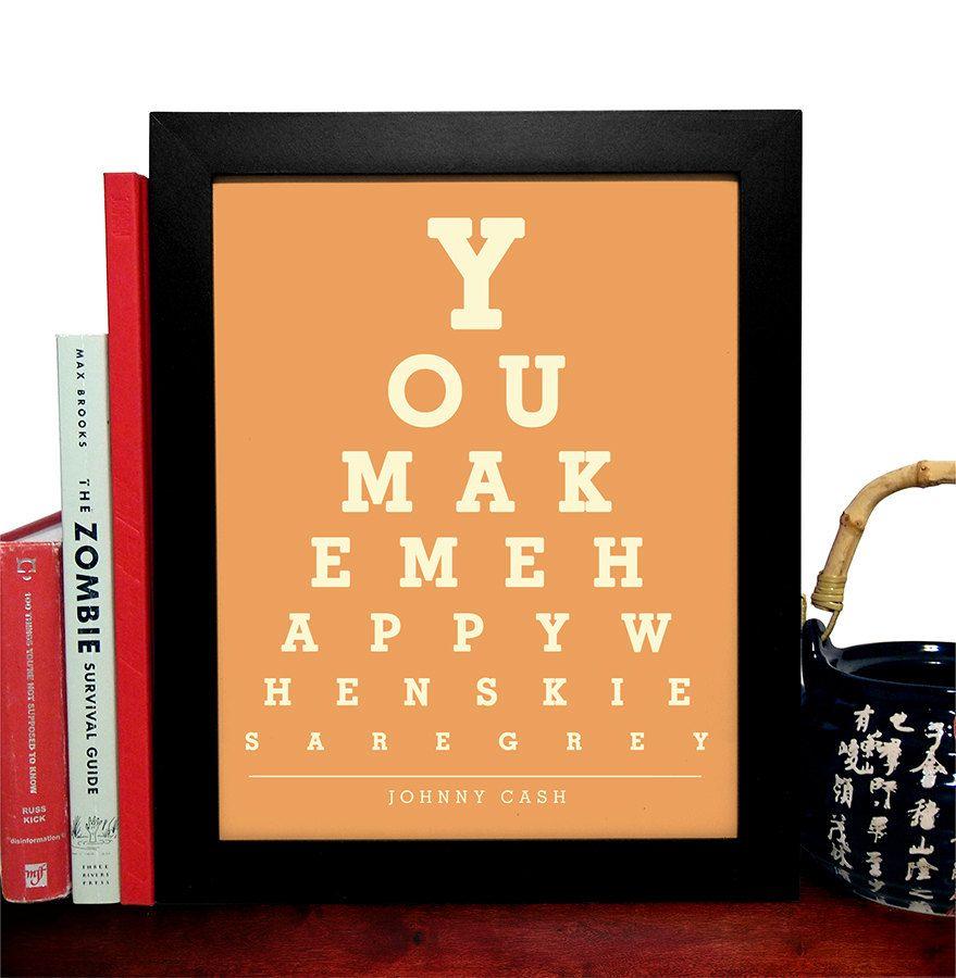 Johnny Cash, You Make Me Happy When Skies Are Grey, Eye Chart, 8 x 10 Giclee Art Print, Buy 3 Get 1 Free. $8.99, via Etsy.