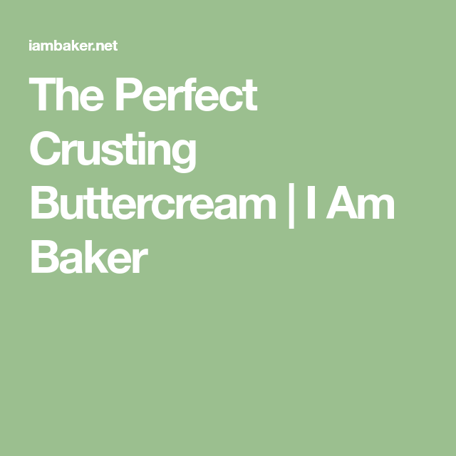 The Perfect Crusting Buttercream   I Am Baker