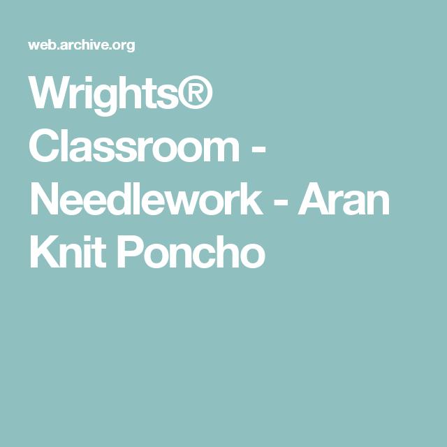 Wrights® Classroom - Needlework - Aran Knit Poncho | a yarn affair ...